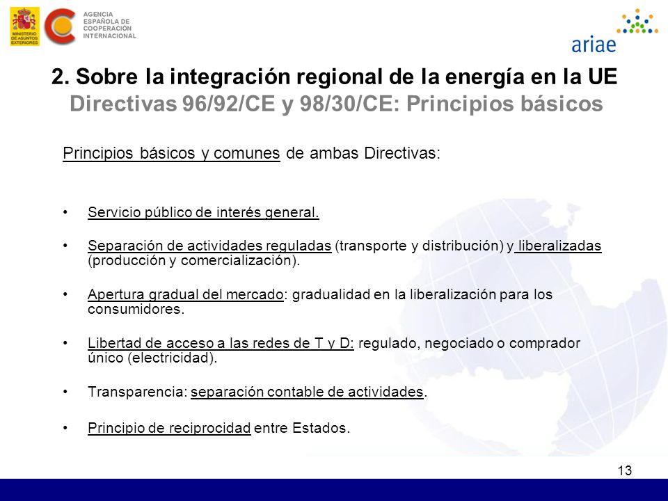13 2. Sobre la integración regional de la energía en la UE Directivas 96/92/CE y 98/30/CE: Principios básicos Principios básicos y comunes de ambas Di