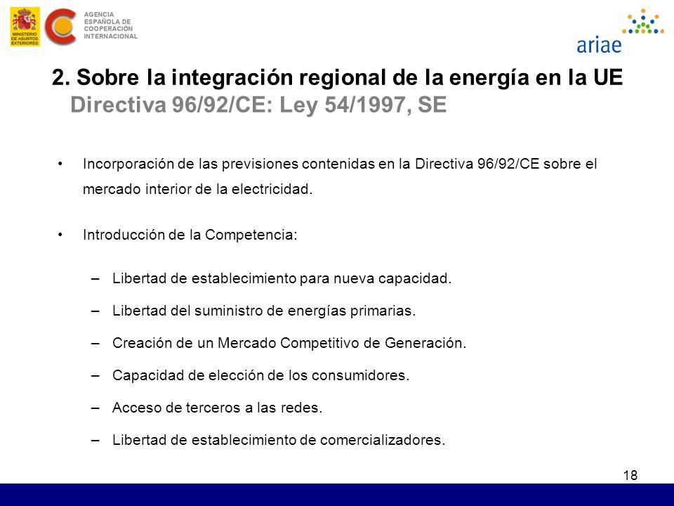 18 2. Sobre la integración regional de la energía en la UE Directiva 96/92/CE: Ley 54/1997, SE Incorporación de las previsiones contenidas en la Direc