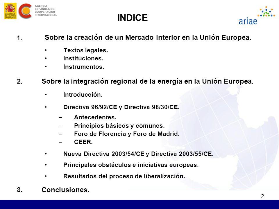 2 INDICE 1. Sobre la creación de un Mercado Interior en la Unión Europea. Textos legales. Instituciones. Instrumentos. 2.Sobre la integración regional