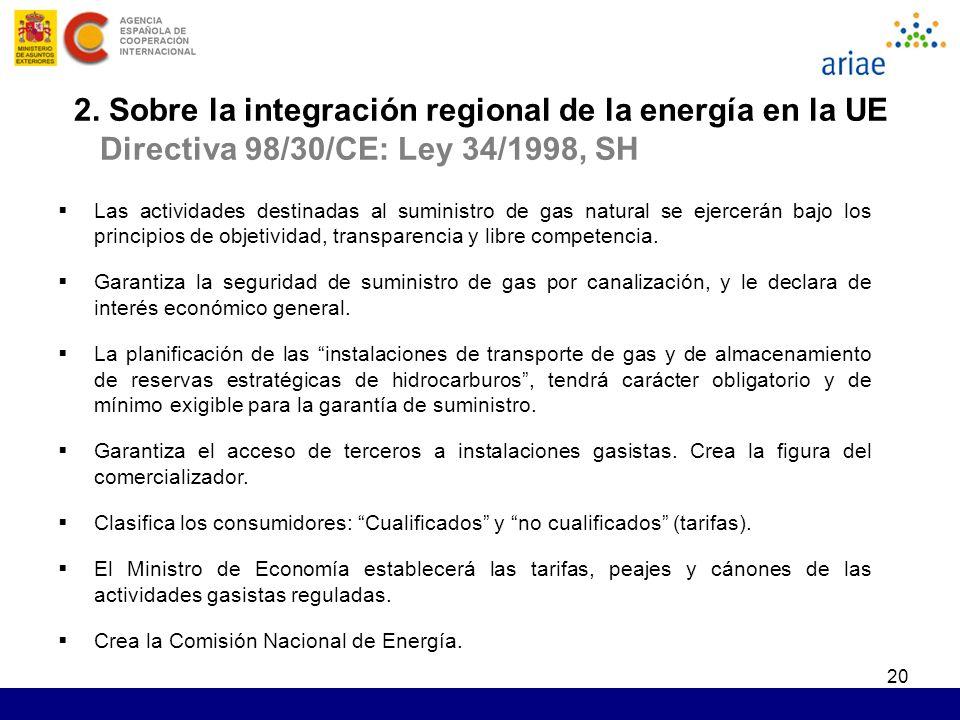 20 2. Sobre la integración regional de la energía en la UE Directiva 98/30/CE: Ley 34/1998, SH Las actividades destinadas al suministro de gas natural