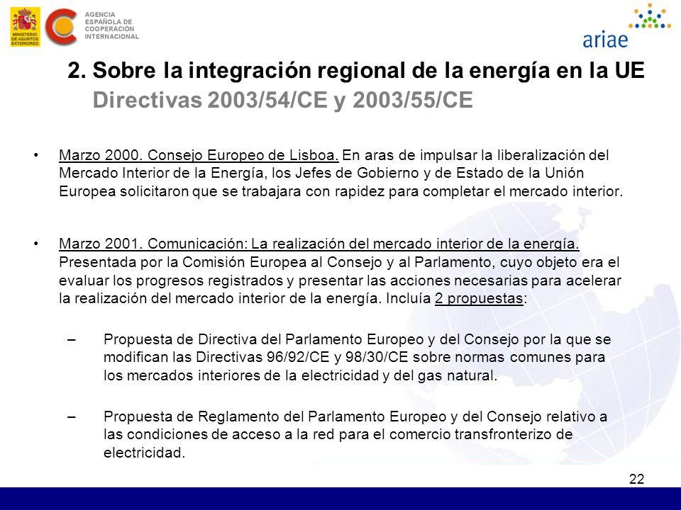 22 2. Sobre la integración regional de la energía en la UE Directivas 2003/54/CE y 2003/55/CE Marzo 2000. Consejo Europeo de Lisboa. En aras de impuls