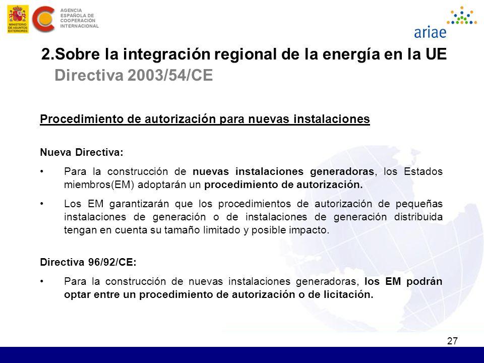 27 Procedimiento de autorización para nuevas instalaciones Nueva Directiva: Para la construcción de nuevas instalaciones generadoras, los Estados miem
