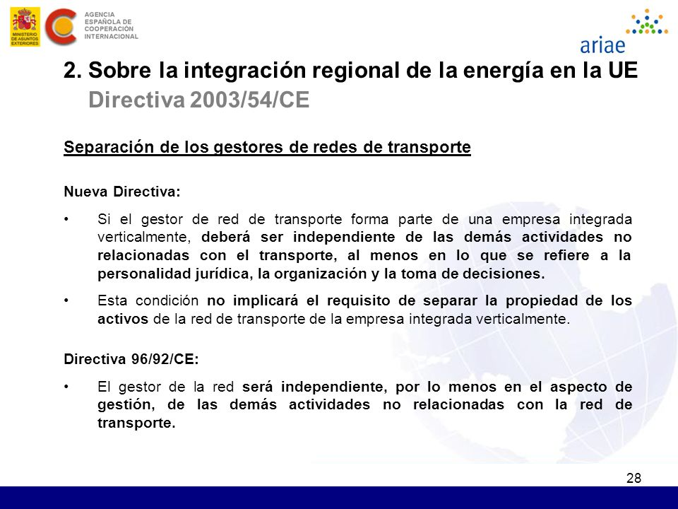 28 Separación de los gestores de redes de transporte Nueva Directiva: Si el gestor de red de transporte forma parte de una empresa integrada verticalm