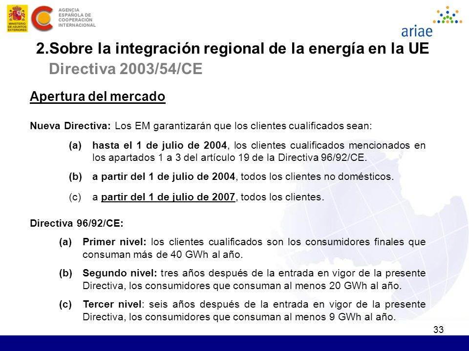 33 Apertura del mercado Nueva Directiva: Los EM garantizarán que los clientes cualificados sean: (a)hasta el 1 de julio de 2004, los clientes cualific