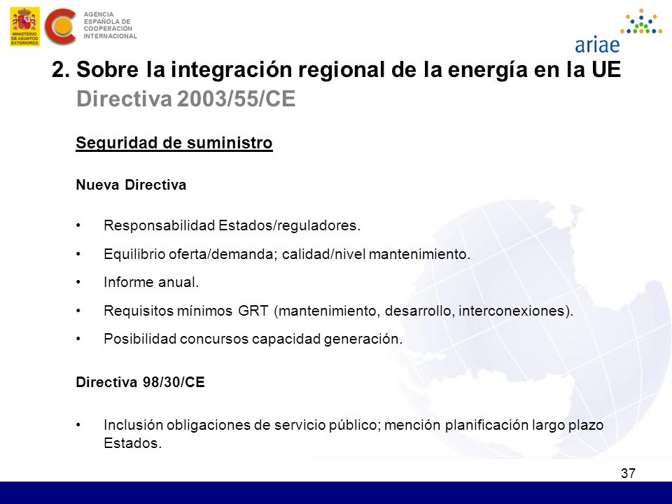 37 Seguridad de suministro Nueva Directiva Responsabilidad Estados/reguladores. Equilibrio oferta/demanda; calidad/nivel mantenimiento. Informe anual.
