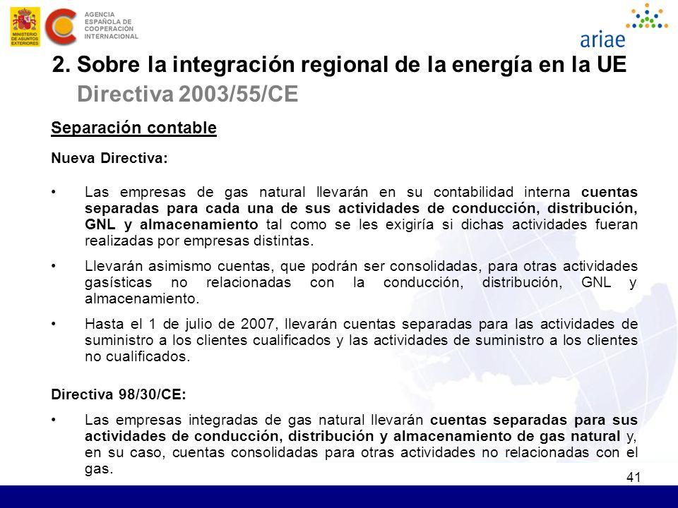 41 Separación contable Nueva Directiva: Las empresas de gas natural llevarán en su contabilidad interna cuentas separadas para cada una de sus activid