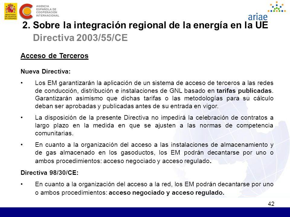 42 Acceso de Terceros Nueva Directiva: Los EM garantizarán la aplicación de un sistema de acceso de terceros a las redes de conducción, distribución e