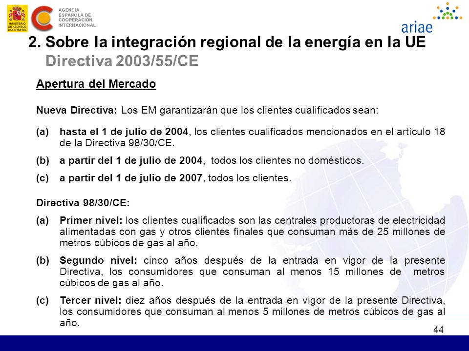 44 Apertura del Mercado Nueva Directiva: Los EM garantizarán que los clientes cualificados sean: (a)hasta el 1 de julio de 2004, los clientes cualific