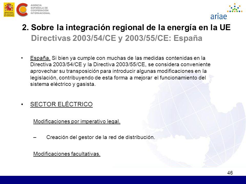 46 2. Sobre la integración regional de la energía en la UE Directivas 2003/54/CE y 2003/55/CE: España España. Si bien ya cumple con muchas de las medi