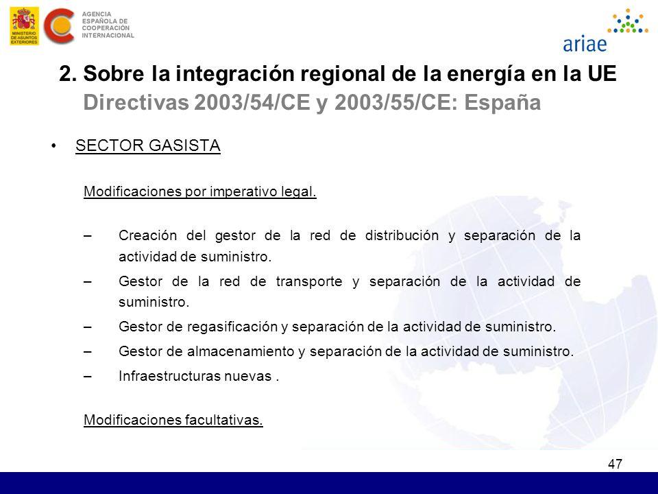 47 2. Sobre la integración regional de la energía en la UE Directivas 2003/54/CE y 2003/55/CE: España SECTOR GASISTA Modificaciones por imperativo leg
