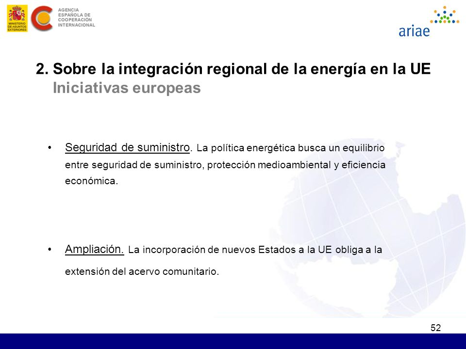 52 2. Sobre la integración regional de la energía en la UE Iniciativas europeas Seguridad de suministro. La política energética busca un equilibrio en