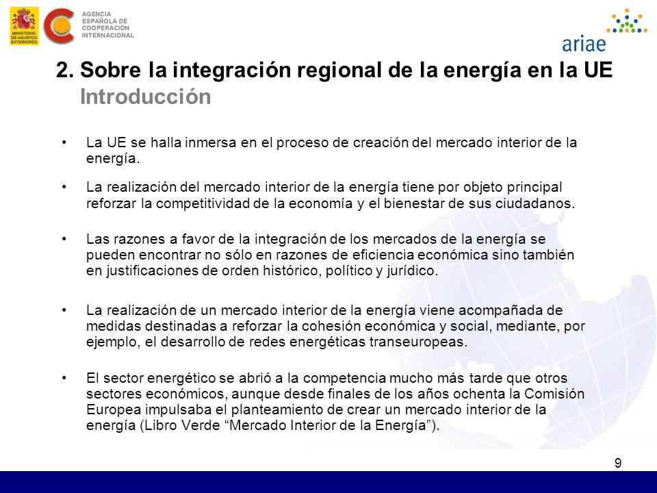 9 2. Sobre la integración regional de la energía en la UE Introducción La UE se halla inmersa en el proceso de creación del mercado interior de la ene
