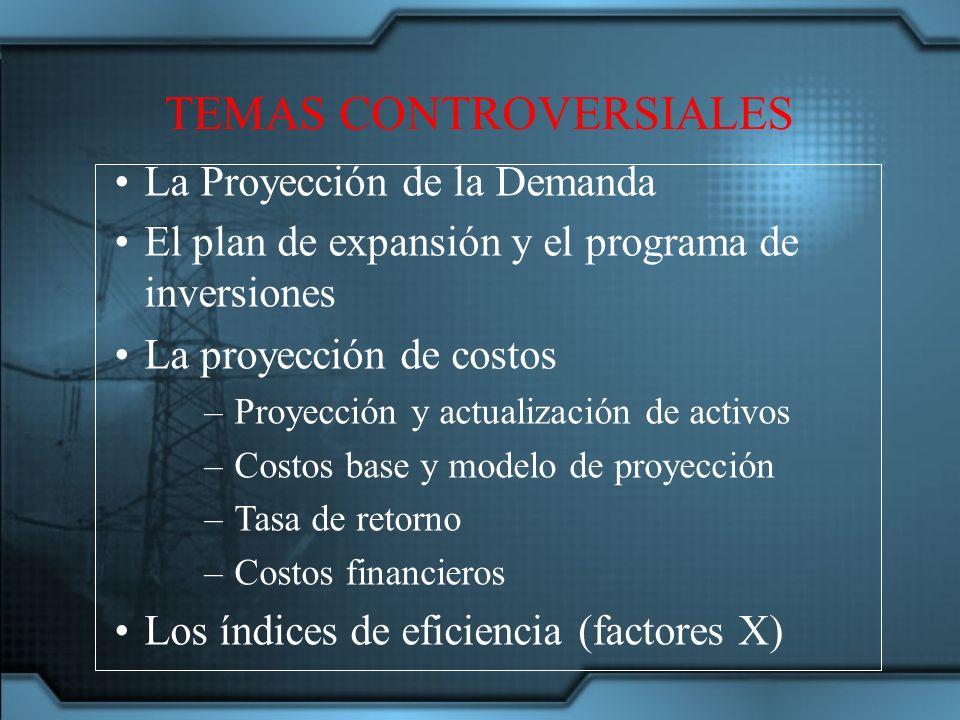 La Proyección de la Demanda El plan de expansión y el programa de inversiones La proyección de costos –Proyección y actualización de activos –Costos base y modelo de proyección –Tasa de retorno –Costos financieros Los índices de eficiencia (factores X) TEMAS CONTROVERSIALES