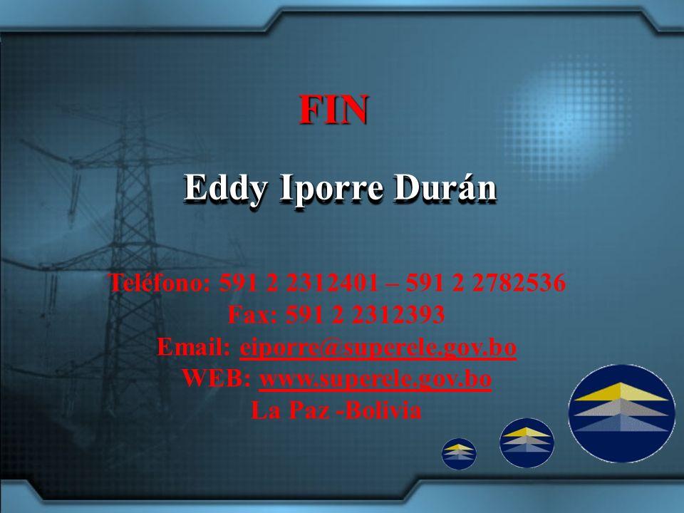 Eddy Iporre Durán FIN Teléfono: 591 2 2312401 – 591 2 2782536 Fax: 591 2 2312393 Email: eiporre@superele.gov.boeiporre@superele.gov.bo WEB: www.superele.gov.bowww.superele.gov.bo La Paz -Bolivia