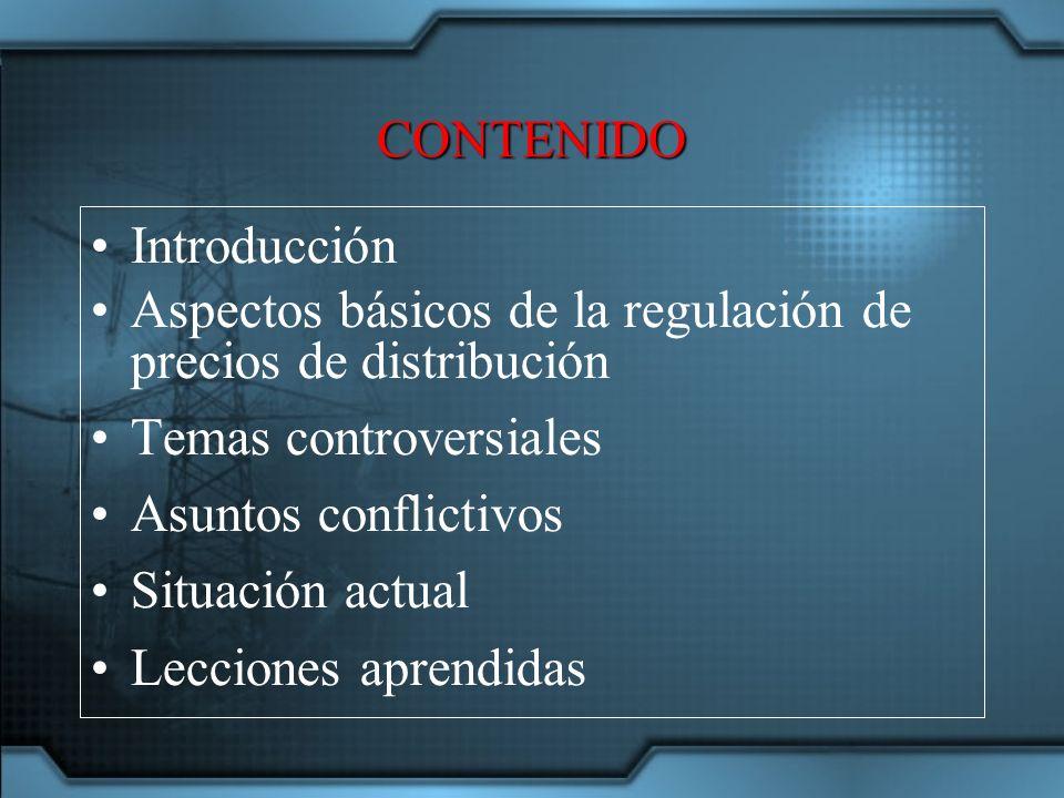 CONTENIDO Introducción Aspectos básicos de la regulación de precios de distribución Temas controversiales Asuntos conflictivos Situación actual Lecciones aprendidas