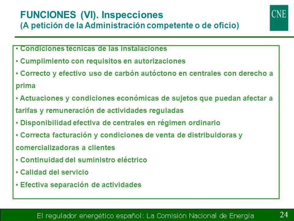 FUNCIONES (VI). Inspecciones (A petición de la Administración competente o de oficio) 24 Condiciones técnicas de las instalaciones Cumplimiento con re