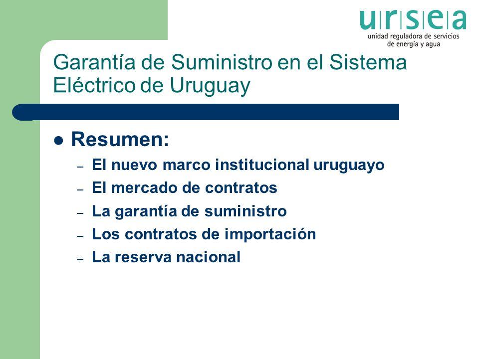 Garantía de Suministro en el Sistema Eléctrico de Uruguay Resumen: – El nuevo marco institucional uruguayo – El mercado de contratos – La garantía de