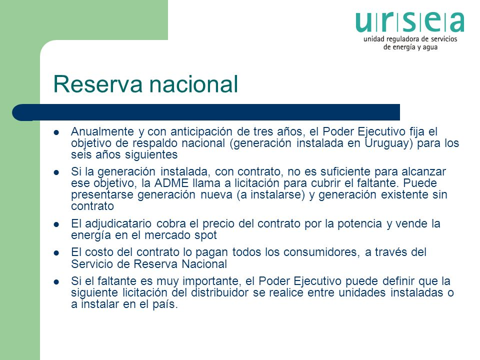 Reserva nacional Anualmente y con anticipación de tres años, el Poder Ejecutivo fija el objetivo de respaldo nacional (generación instalada en Uruguay