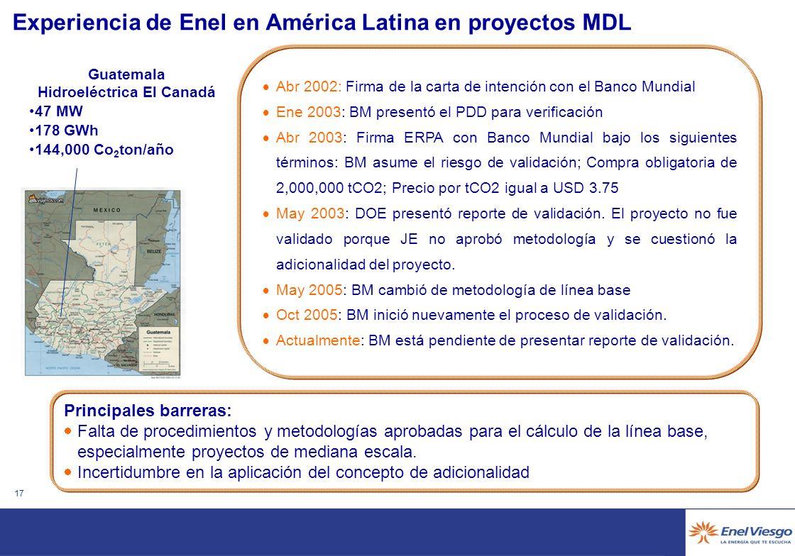 16 Agenda El Grupo Enel y su presencia en Latino América La Estrategia de Enel ante el Protocolo de Kyoto Visión sobre los Mecanismos de Desarrollo Limpio (MDLs) Necesidad de impulsar los MDL en América Latina