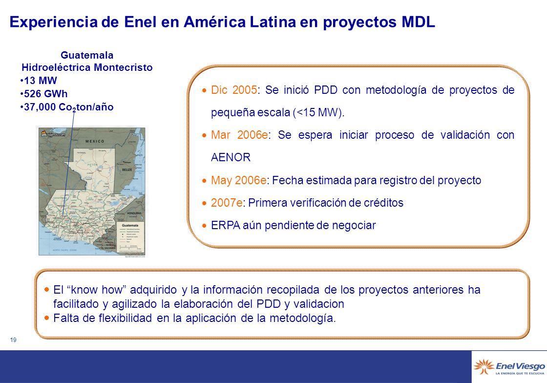 18 Experiencia de Enel en América Latina en proyectos MDL Principales barreras encontradas: Duda sobre la inclusión de proyectos construidos antes del