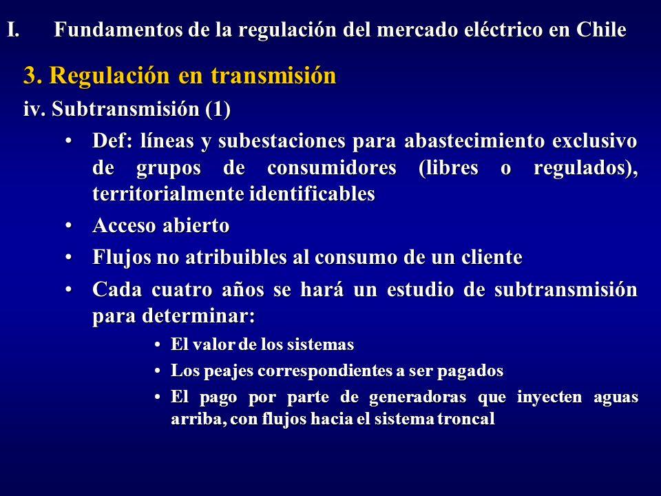 3. Regulación en transmisión iv. Subtransmisión (1) Def: líneas y subestaciones para abastecimiento exclusivo de grupos de consumidores (libres o regu