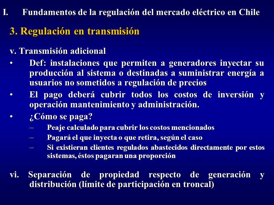 3. Regulación en transmisión v. Transmisión adicional Def: instalaciones que permiten a generadores inyectar su producción al sistema o destinadas a s