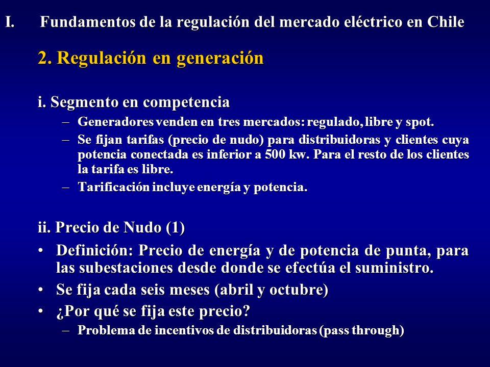 2. Regulación en generación i. Segmento en competencia –Generadores venden en tres mercados: regulado, libre y spot. –Se fijan tarifas (precio de nudo