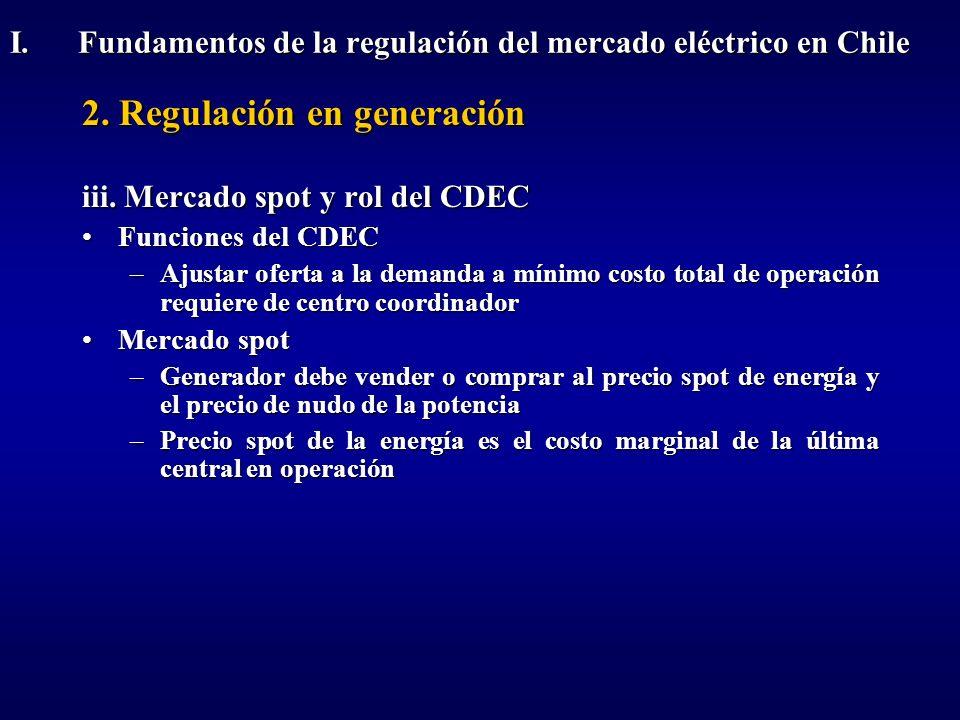 2. Regulación en generación iii. Mercado spot y rol del CDEC Funciones del CDECFunciones del CDEC –Ajustar oferta a la demanda a mínimo costo total de