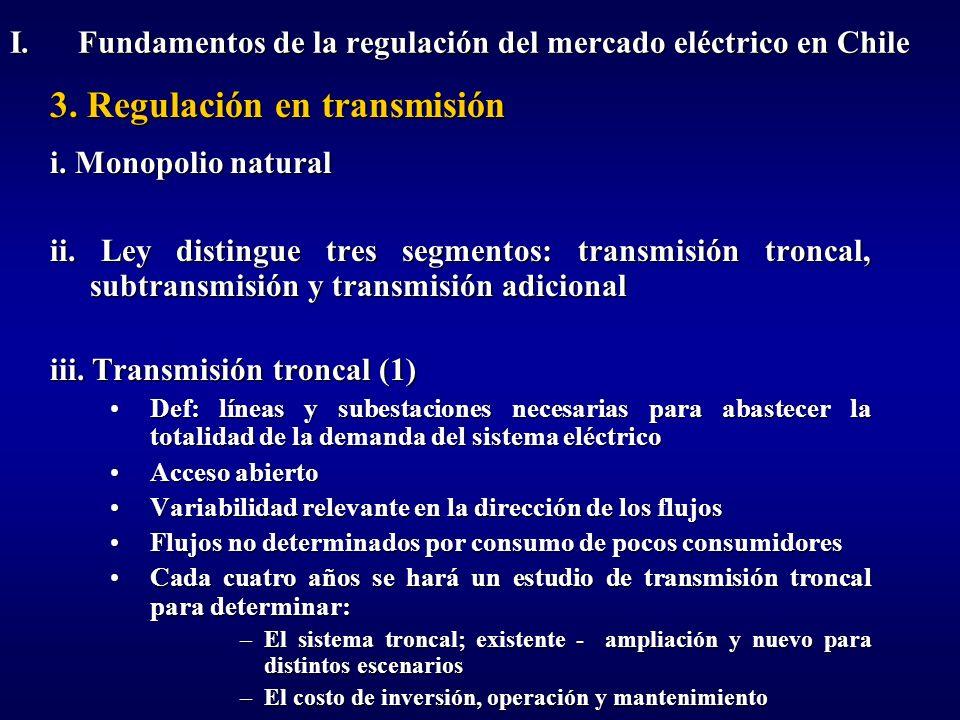 3. Regulación en transmisión i. Monopolio natural ii. Ley distingue tres segmentos: transmisión troncal, subtransmisión y transmisión adicional iii. T
