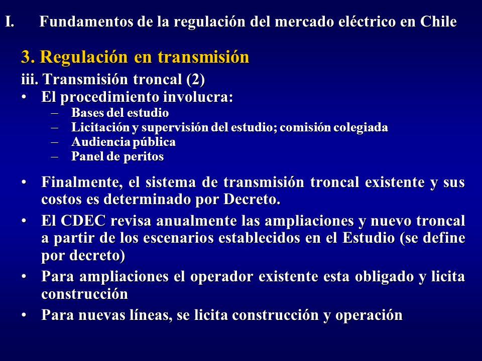 3. Regulación en transmisión iii. Transmisión troncal (2) El procedimiento involucra:El procedimiento involucra: –Bases del estudio –Licitación y supe