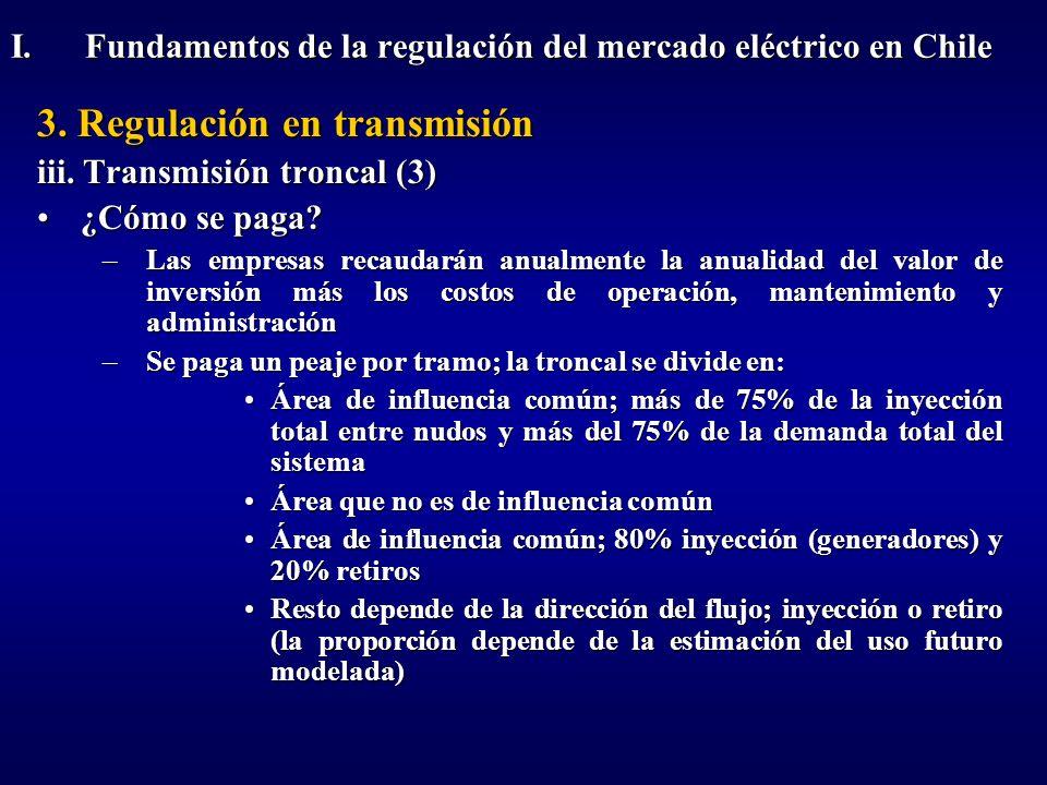 3. Regulación en transmisión iii. Transmisión troncal (3) ¿Cómo se paga?¿Cómo se paga? –Las empresas recaudarán anualmente la anualidad del valor de i