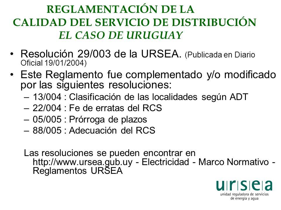 REGLAMENTACIÓN DE LA CALIDAD DEL SERVICIO DE DISTRIBUCIÓN EL CASO DE URUGUAY Resolución 29/003 de la URSEA. (Publicada en Diario Oficial 19/01/2004) E