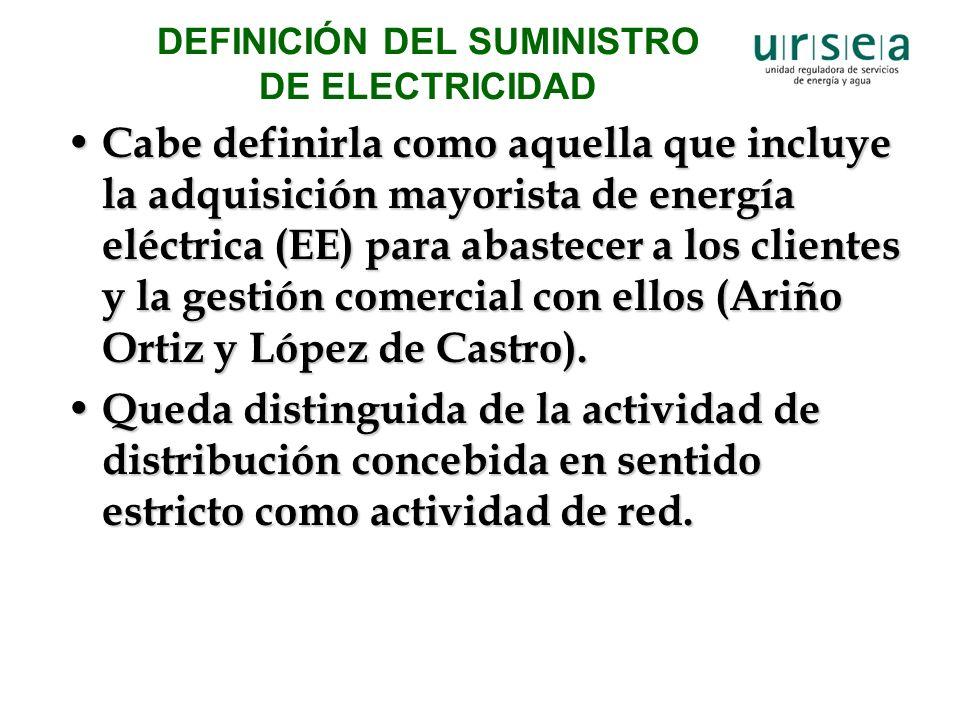 DEFINICIÓN DEL SUMINISTRO DE ELECTRICIDAD Cabe definirla como aquella que incluye la adquisición mayorista de energía eléctrica (EE) para abastecer a los clientes y la gestión comercial con ellos (Ariño Ortiz y López de Castro).