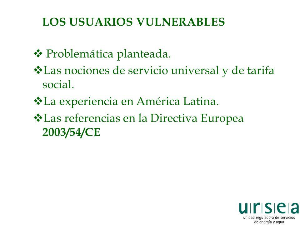 LOS USUARIOS VULNERABLES Problemática planteada. Las nociones de servicio universal y de tarifa social. La experiencia en América Latina. Las referenc