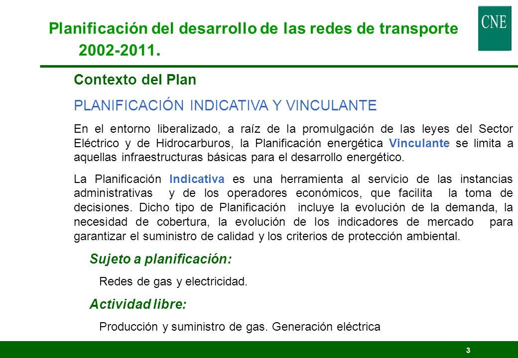 3 Planificación del desarrollo de las redes de transporte 2002-2011. Contexto del Plan PLANIFICACIÓN INDICATIVA Y VINCULANTE En el entorno liberalizad