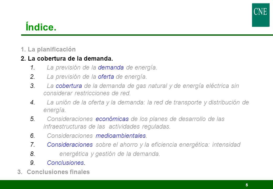 5 Índice. 1. La planificación 2. La cobertura de la demanda. 1. La previsión de la demanda de energía. 2. La previsión de la oferta de energía. 3. La