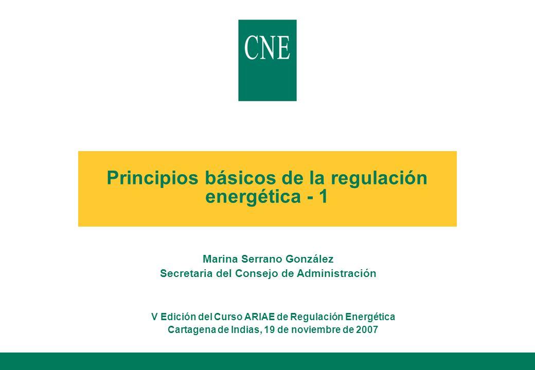 Principios básicos de la regulación energética - 1 Marina Serrano González Secretaria del Consejo de Administración V Edición del Curso ARIAE de Regul