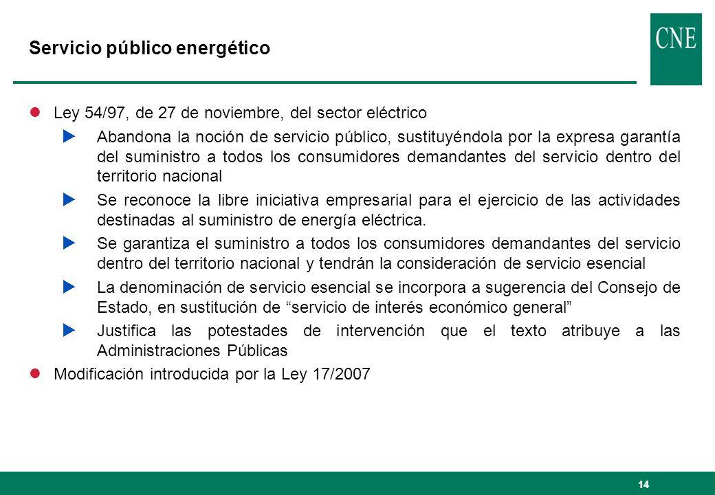 14 Servicio público energético lLey 54/97, de 27 de noviembre, del sector eléctrico Abandona la noción de servicio público, sustituyéndola por la expr