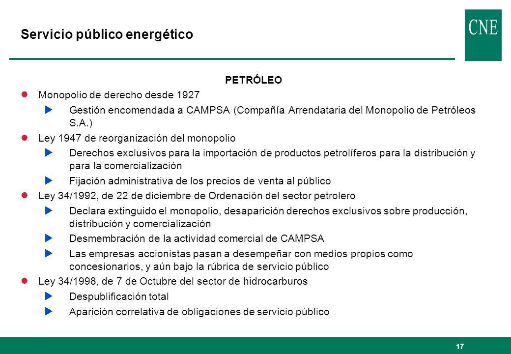 17 Servicio público energético PETRÓLEO lMonopolio de derecho desde 1927 Gestión encomendada a CAMPSA (Compañía Arrendataria del Monopolio de Petróleo