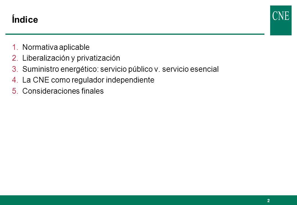 2 Índice 1.Normativa aplicable 2.Liberalización y privatización 3.Suministro energético: servicio público v. servicio esencial 4.La CNE como regulador