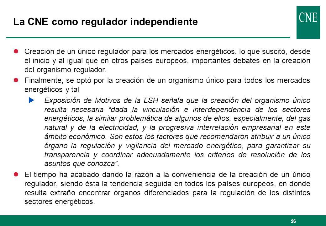 26 La CNE como regulador independiente lCreación de un único regulador para los mercados energéticos, lo que suscitó, desde el inicio y al igual que e