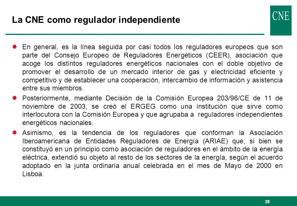 28 La CNE como regulador independiente lEn general, es la línea seguida por casi todos los reguladores europeos que son parte del Consejo Europeo de R