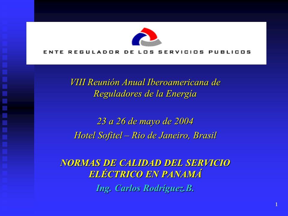 1 VIII Reunión Anual Iberoamericana de Reguladores de la Energía 23 a 26 de mayo de 2004 Hotel Sofitel – Rio de Janeiro, Brasil NORMAS DE CALIDAD DEL