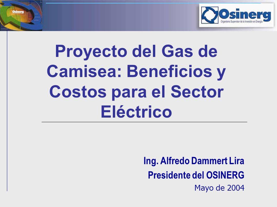 Proyecto del Gas de Camisea: Beneficios y Costos para el Sector Eléctrico Ing. Alfredo Dammert Lira Presidente del OSINERG Mayo de 2004