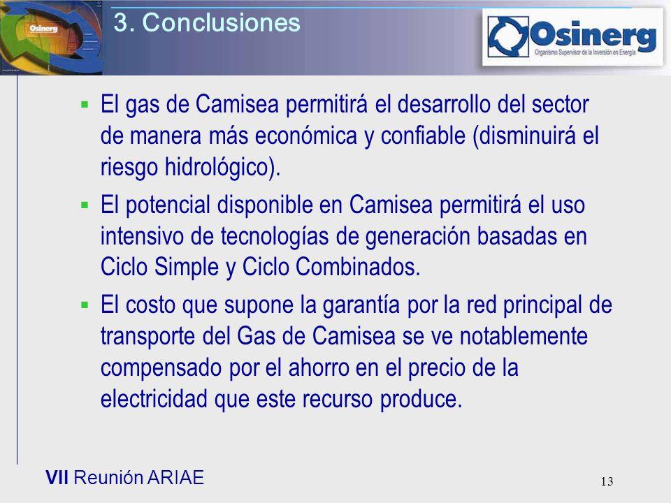 VII Reunión ARIAE 13 3. Conclusiones El gas de Camisea permitirá el desarrollo del sector de manera más económica y confiable (disminuirá el riesgo hi
