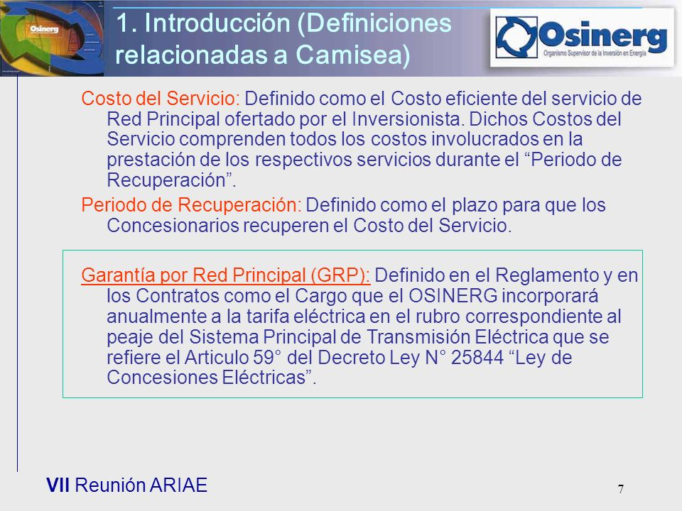 VII Reunión ARIAE 7 1. Introducción (Definiciones relacionadas a Camisea) Costo del Servicio: Definido como el Costo eficiente del servicio de Red Pri