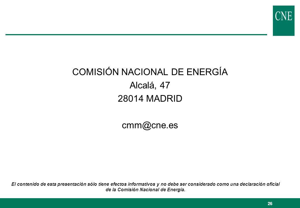 26 COMISIÓN NACIONAL DE ENERGÍA Alcalá, 47 28014 MADRID cmm@cne.es El contenido de esta presentación sólo tiene efectos informativos y no debe ser con