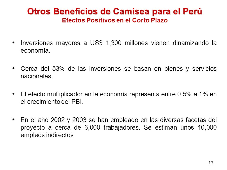 17 Inversiones mayores a US$ 1,300 millones vienen dinamizando la economía. Cerca del 53% de las inversiones se basan en bienes y servicios nacionales