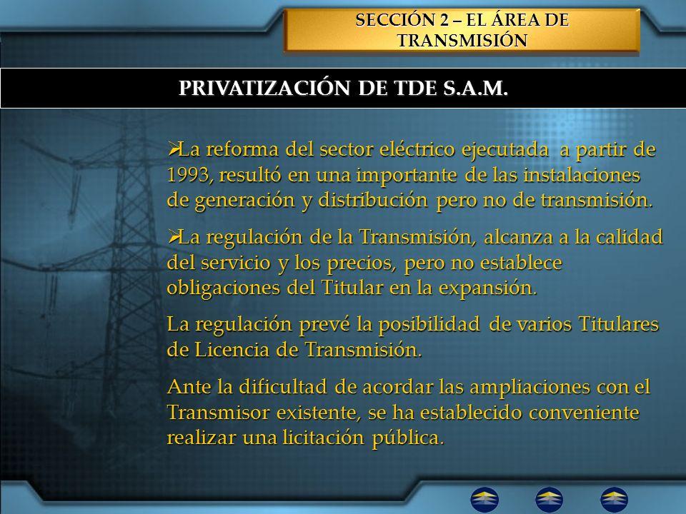 PRIVATIZACIÓN DE TDE S.A.M. SECCIÓN 2 – EL ÁREA DE TRANSMISIÓN La reforma del sector eléctrico ejecutada a partir de 1993, resultó en una importante d