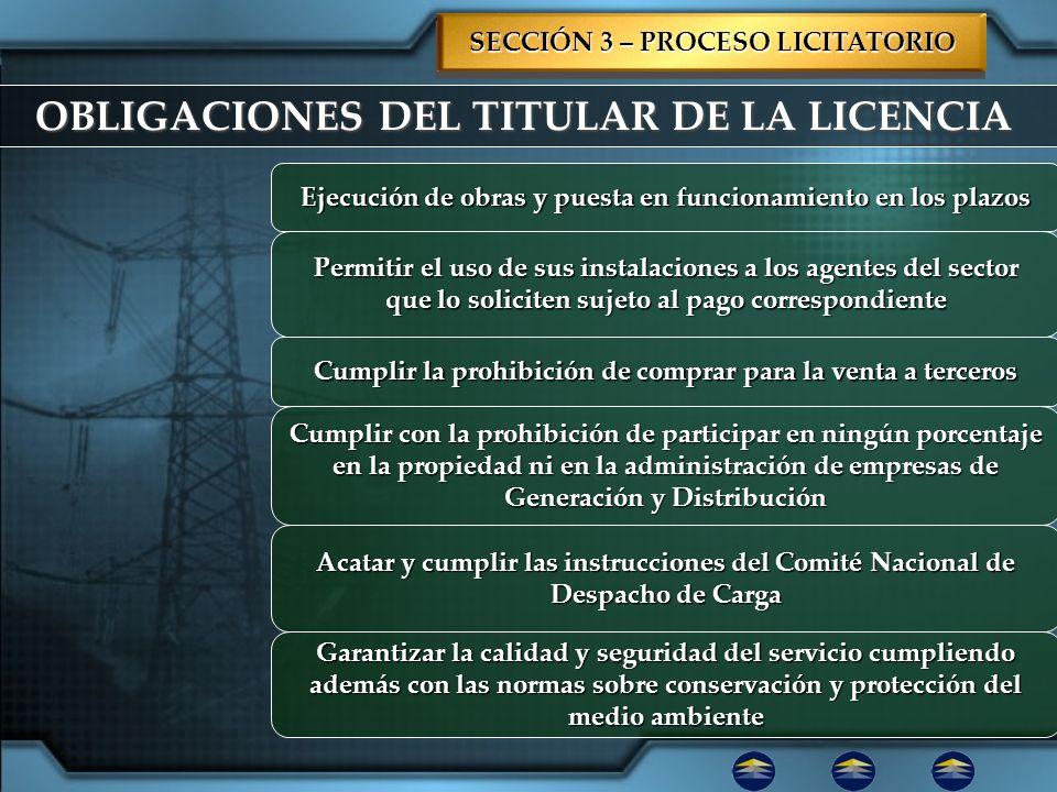 OBLIGACIONES DEL TITULAR DE LA LICENCIA SECCIÓN 3 – PROCESO LICITATORIO Ejecución de obras y puesta en funcionamiento en los plazos Permitir el uso de